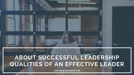 About Successful Leadership: Qualities of an Effective Leader