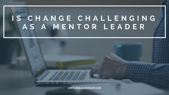 Is Change Challenging as a Mentor Leader?