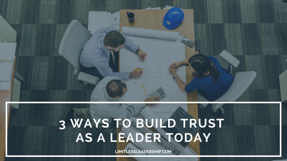 3 Ways To Build Trust As A Leader, Today!