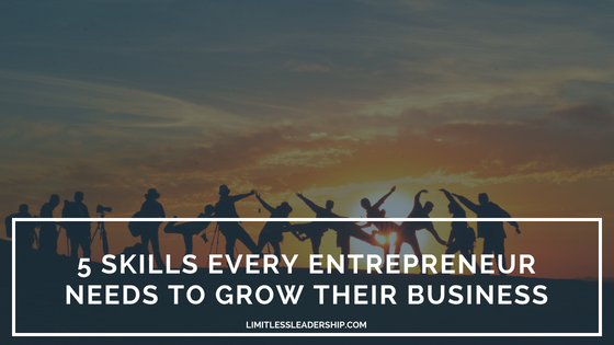 5 Skills Every Entrepreneur Must Have to Grow Their Businesses